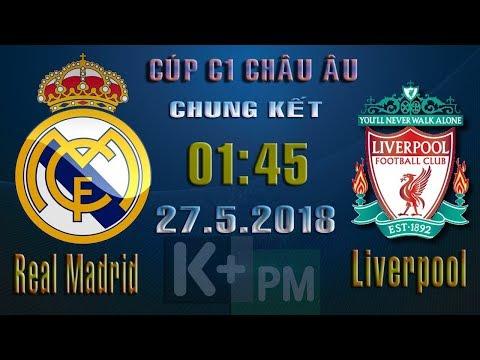 K+ trực tiếp Real Madrid vs Liverpool: Chung kết Cup C1 Châu Âu