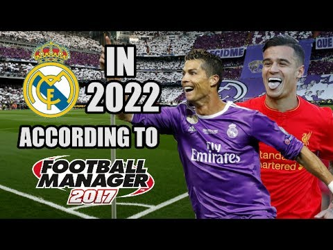Real Madrid In 2022 According To Football Manager 2017
