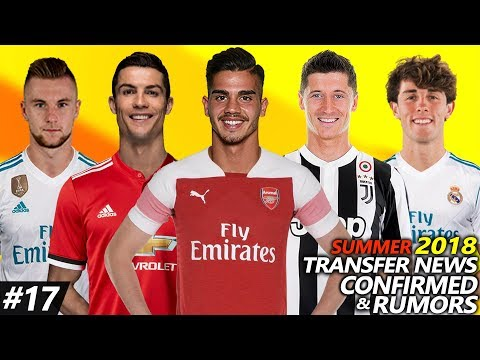 LATEST TRANSFER NEWS SUMMER 2018 CONFIRMED & RUMOURS #17 | Ft. SILVA, RONALDO, LEWANDOWSKI…