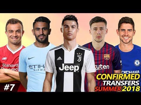 CONFIRMED TRANSFERS SUMMER 2018 #7 Ft. RONALDO, JORGINHO, MAHREZ, LENGLET, SHAQIRI…