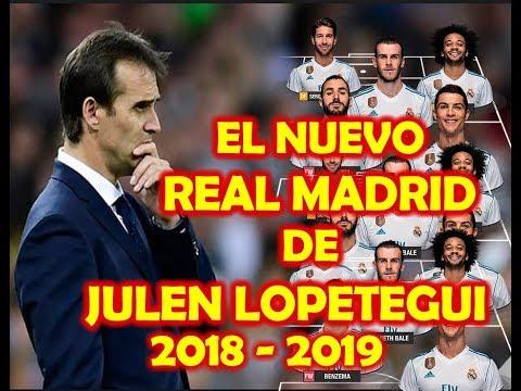 ESTE ES EL NUEVO REAL MADRID SEGUN JULEN LOPETEGUI 2018   2019