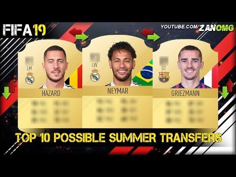 FIFA 19 | TOP 10 POSSIBLE SUMMER TRANSFERS | FT. NEYMAR, HAZARD, GRIEZMANN…etc