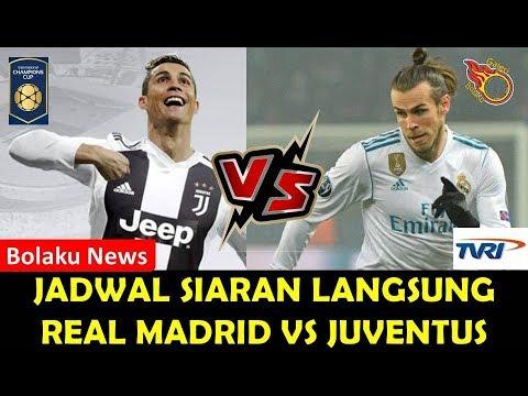 CATAT | Jadwal Siaran Langsung Real Madrid Vs Juventus | ICC 2018 | Live TVRI
