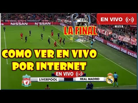 REAL MADRID VS LIVERPOOL EN VIVO|VER EN VIVO POR LA FINAL DE LA CHAMPIONS LEAGUE 2018.