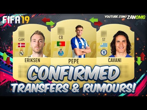 FIFA 19 | CONFIRMED TRANSFERS & RUMOURS!! | FT. CAVANI, ERIKSEN, PEPE…