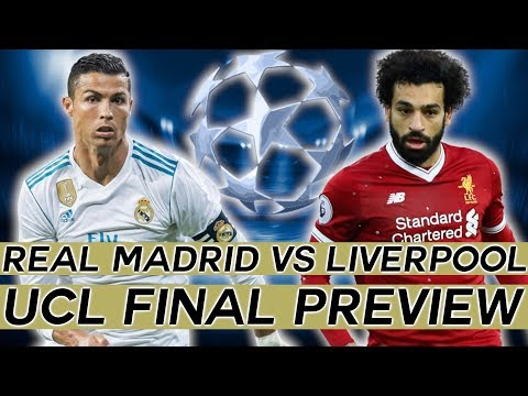 2018 CHAMPIONS LEAGUE FINAL Preview: The Ultimate Guide To REAL MADRID vs LIVERPOOL