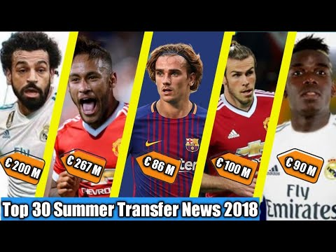 News! TOP 30 Rumour TRANSFER Summer News in 2018| ft. M.Salah,Bale,Neymar,Griezman,Pogba.