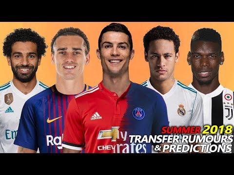 TRANSFER PREDICTIONS & ALL RUMOURS SUMMER 2018 | Ft. GRIEZMANN, NEYMAR, SALAH, RONALDO…