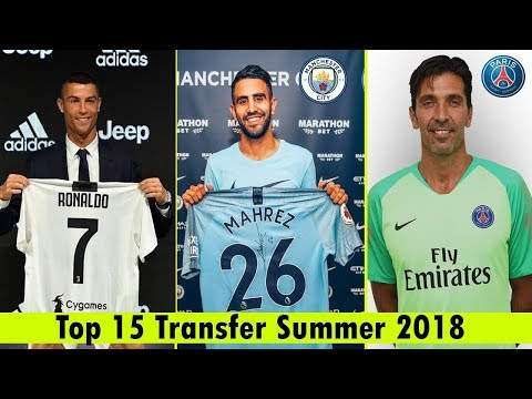 TOP 15 TRANSFERS SUMMER 2018 | Ft. Mahrez, Ronaldo, Buffon, .etc.