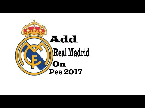 How To Add Real Madrid On Pes 2017
