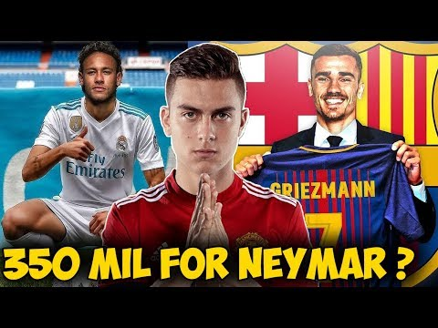 TRANSFER NEWS (2018) Real Madrid & Barca To Fight For Neymar, Griezmann to Barca & Dybala to ManUtd
