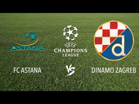 FC ASTANA vs DINAMO ZAGREB ⚽ UEFA Champions League, Qualification 2018 ⚽ LIVE SCORE HD