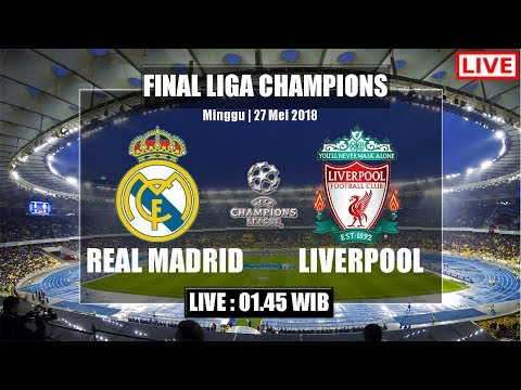 Jadwal [Live] Siaran Langsung REAL MADRID vs LIVERPOOL – Final Liga Champions 2018