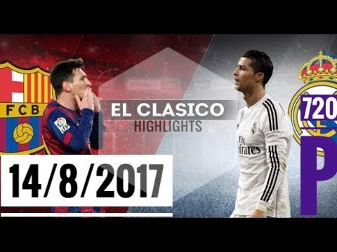 Barcelona 1 vs 3 Real Madrid| Extended Highlights | 13/08/2017 | 720 P HD | Almost Anything