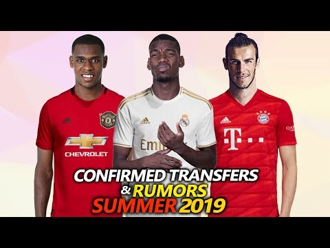 CONFIRMED TRANSFERS & RUMOURS SUMMER 2019 Ft. POGBA, BALE , DIOP, LUKAKU…