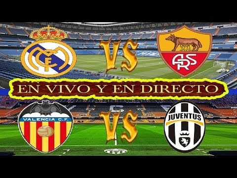 Real Madrid vs Roma y Valencia vs Juventus  | ⚽ ONLY AUDIO E INFORMACION ⚽