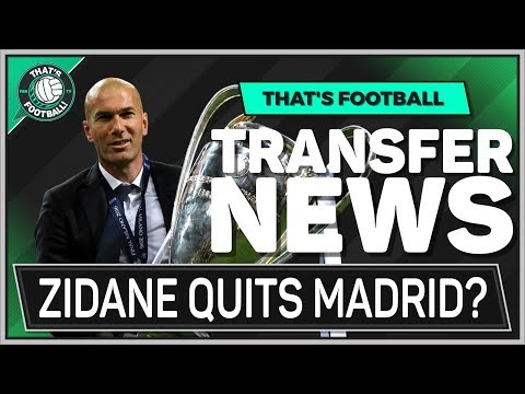 ZIDANE Quits Real Madrid! Latest Transfer News