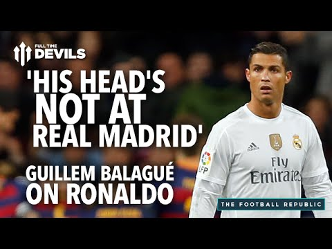 Ronaldo: 'His Head's Not at Real Madrid' | Guillem Balagué | The Football Republic