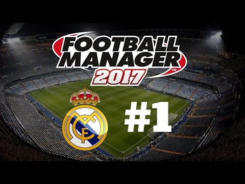 Let's Play Football Manager 2017 – Real Madrid – Episode 1 Part 1