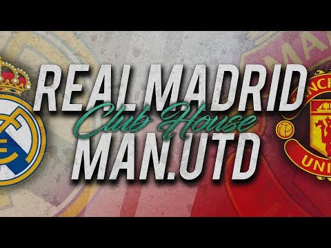 🔴 DIRECT / LIVE : REAL MADRID – MANCHESTER UNITED // Club House