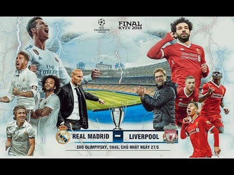 Trực tiếp Real Madrid vs Liverpool 27-5-2018, Champions League 2017 – 2018