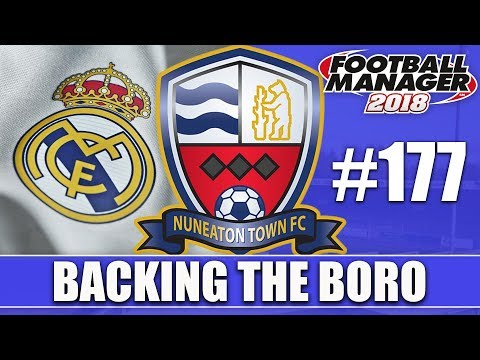 Backing the Boro FM18 | NUNEATON | Part 177 | REAL MADRID | Football Manager 2018