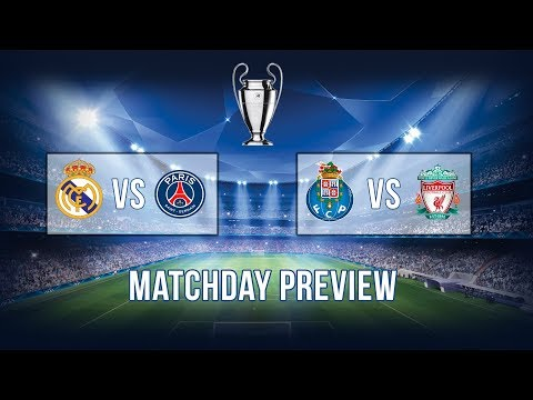 Matchday Preview: Real Madrid vs PSG & Porto vs Liverpool | Champions League 2018