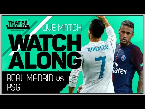 Real Madrid vs PSG LIVE Stream Watchalong