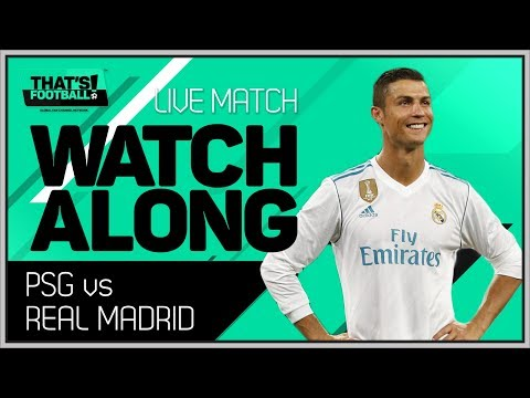 REAL MADRID vs PSG LIVE Stream Watchalong | CHAMPIONS LEAGUE 2018