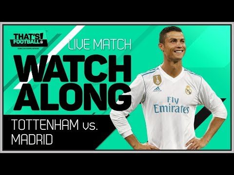 Tottenham vs Real Madrid LIVE Stream Watchalong