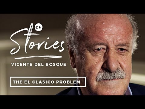 Vicente del Bosque | How I managed the Barcelona and Real Madrid rivalry in the squad | CV Stories