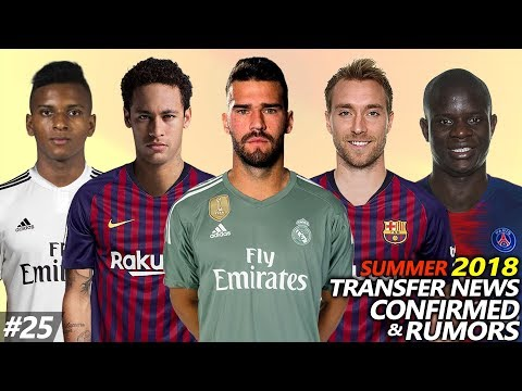 LATEST TRANSFER NEWS SUMMER 2018 CONFIRMED & RUMOURS #25 | Ft. ALISSON, NEYMAR, ERIKSEN, KANTE…