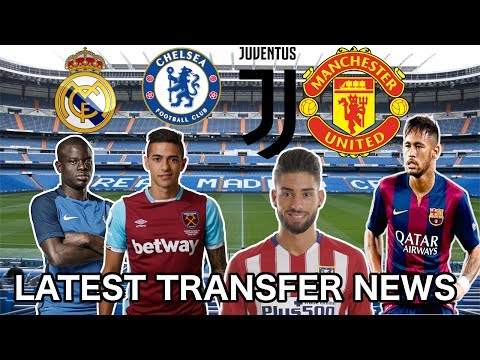 LATEST TRANSFER NEWS!!! FEAT. NEYMAR,CARRASCO,LANZINI,KANTE