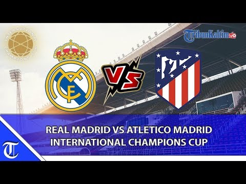 REAL MADRID VS ATLETICO MADRID – INTERNATIONAL CHAMPIONS CUP