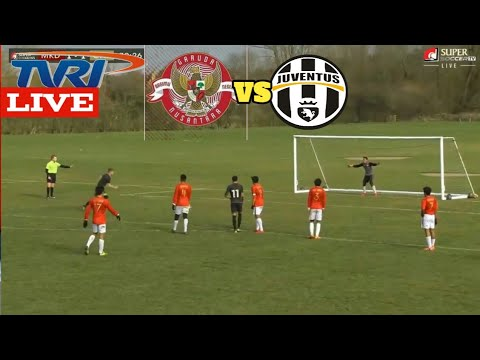 🔴Live Streaming Garuda Select VS Juventus u17