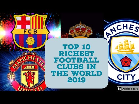 Top 10 Richest Football Clubs In The World 2019