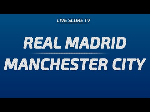 Real Madrid vs Manchester City   Champions League